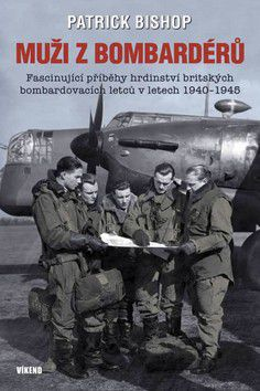 Patrick Bishop: Muži z bombardérů cena od 89 Kč