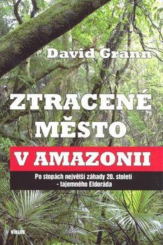 David Grann: Ztracené město v Amazonii cena od 92 Kč