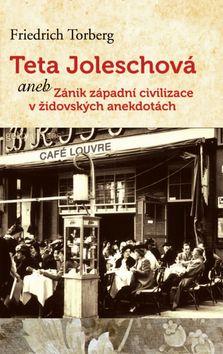 Friedrich Torberg: Teta Joleschová aneb Zánik západní civilizace v židovských anekdotách cena od 250 Kč