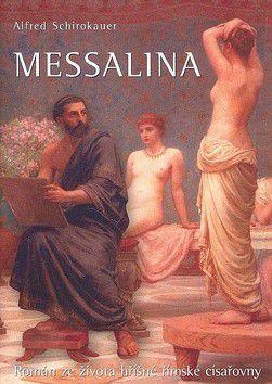 Alfred Schirokauer: Messalina cena od 254 Kč