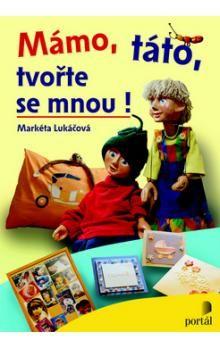 Markéta Lukáčová: Mámo, táto, tvořte se mnou ! cena od 197 Kč