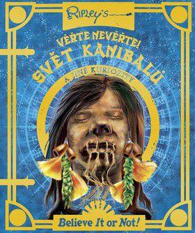 Robert Ripley: Svět kanibalů a jiné kuriozity - Věřte nevěřte! cena od 160 Kč