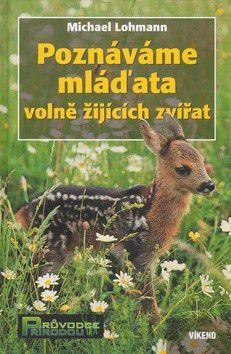 Michael Lohmann: Poznáváme mláďata volně žijících zvířat cena od 152 Kč