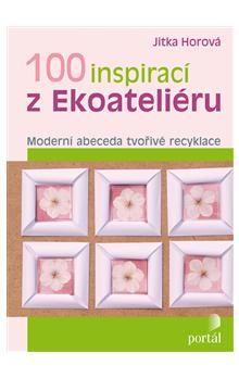 Jitka Horová: 100 inspirací z Ekoateliéru cena od 179 Kč