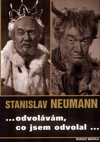 Rudolf Mihola: Stanislav Neumann .. odvolávám, co jsem odvolal... cena od 148 Kč