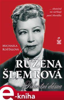 Michaela Košťálová: Růžena Šlemrová - Pikantní dáma cena od 139 Kč