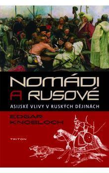 Edgar  Knobloch: Nomádi a Rusové -Asijské vlivy v ruských dějinách cena od 312 Kč