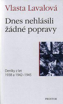 Vlasta Lavalová: Dnes nehlásili žádné popravy - Deníky z let 1938 a 1942–1945 - 2. vydání cena od 199 Kč