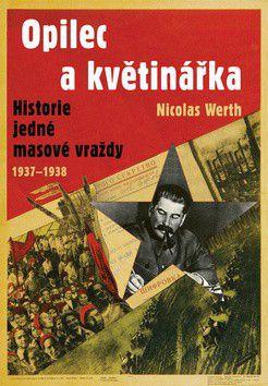 Nicolas Werth: Opilec a květinářka - Historie jedné masové vraždy (1937-1938) cena od 73 Kč