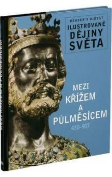 Reader´s Digest výběr: Mezi křížem a půlměsícem 430-907 - Ilustrované dějiny světa cena od 193 Kč