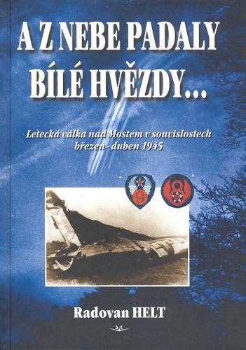 Helt Radovan: A z nebe padaly bílé hvězdy... cena od 351 Kč