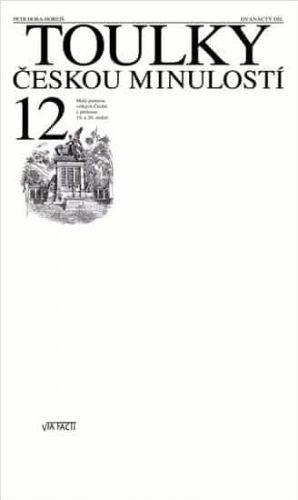 Hora Petr: Toulky českou minulostí 12 - Malý panteon velkých Čechů z přelomu 19. a 20. století cena od 284 Kč