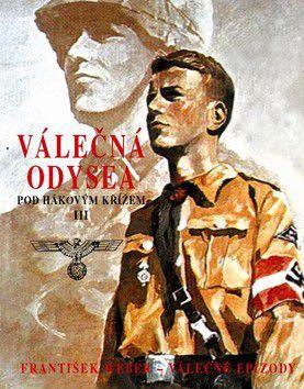 František Weber: Válečná odysea - Pod hákovým křížem III. cena od 89 Kč