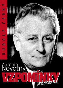 Antonín Novotný, Rudolf Černý: Antonín Novotný - Vzpomínky prezidenta cena od 138 Kč