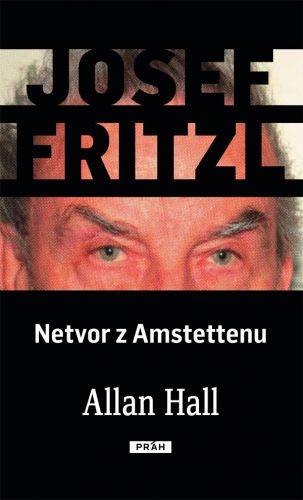 Alan Wilburn Hall: Josef Fritzl - Netvor z Amstettenu cena od 182 Kč