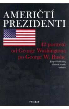 Jürgen Heideking: Američtí prezidenti - 42 portrétů od George Washingtona po George W. Bushe cena od 586 Kč