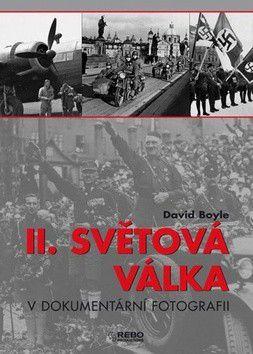 David Boyle: II. světová válka v dokumentárních fotografiích cena od 591 Kč