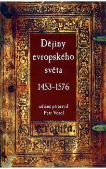 Petr Vorel: Dějiny evropského světa 1453–1576 cena od 62 Kč