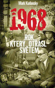 Mark Kurlansky: 1968 rok, který otřásl světem cena od 174 Kč