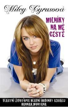 Miley Cyrus: Milníky na mé cestě - Vlastní životopis hlavní hrdinky seriálu Hannah Montana cena od 36 Kč
