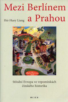 Hsi-Huey Liang: Mezi Berlínem a Prahou cena od 267 Kč