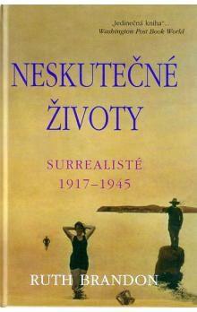 Ruth Brandon: Neskutečné životy - Surrealisté 1917-1945 cena od 193 Kč
