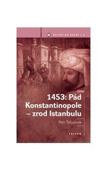Petr Štěpánek: 1453: Pád Konstantinopole - zrod Istanbulu cena od 139 Kč