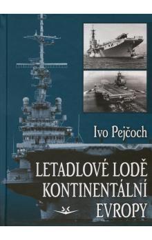 Ivo Pejčoch: Letadlové lodě kontinentální Evropy cena od 223 Kč