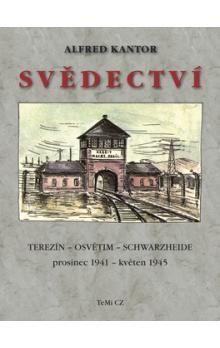 Alfred Kantor: Svědectví Terezín - Osvětim - Schwarzheide prosinec 1941 - květen 1945 cena od 199 Kč