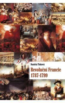 Daniela Tinková: Revoluční Francie 1787-1799 cena od 231 Kč