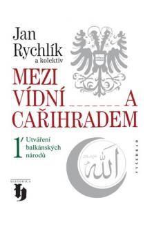 Jan Rychlík: Mezi Vídní a Cařihradem 1 cena od 187 Kč