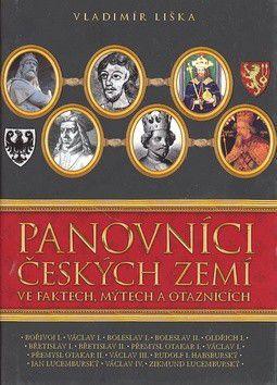 Vladimír Liška: Panovníci českých zemí ve faktech, mýtech cena od 67 Kč