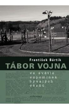 František Bártík: Tábor Vojna ve světle vzpomínek bývalých vězňů (E-KNIHA) cena od 123 Kč