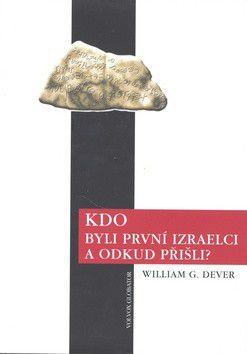 William G. Dever: Kdo byli první Izraelci a odkud přišli? cena od 0 Kč