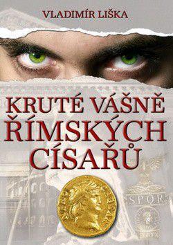 Vladimír Liška: Kruté vášně římských císařů cena od 289 Kč