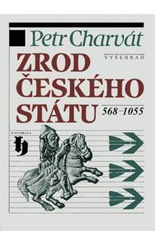 Petr Charvát: Zrod Českého státu 568-1055 cena od 147 Kč