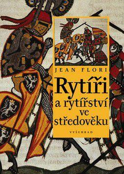 Jean Flori: Rytíři a rytířství ve středověku cena od 300 Kč