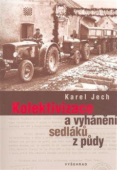 Karel Jech: Kolektivizace a vyhánění sedláků z půdy (E-KNIHA) cena od 157 Kč