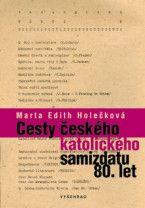 Marta Edith Holečková: Cesty českého katolického samizdatu 80. let cena od 0 Kč