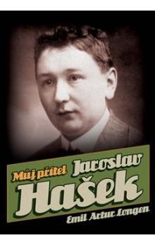 Emil Artur Longen: Můj přítel Jaroslav Hašek cena od 75 Kč