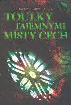 Aleš Česal; Radim Němeček: Toulky tajemnými místy Čech cena od 132 Kč