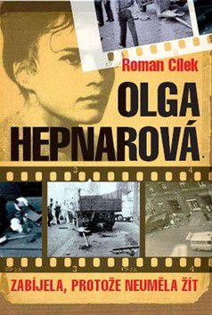 Roman Cílek: Olga Hepnarová - Zabíjela, protože neuměla žít cena od 87 Kč