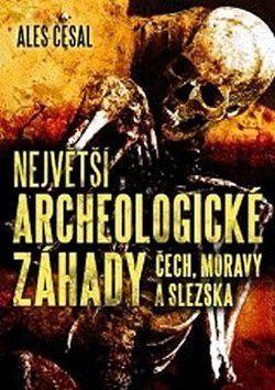 Aleš Česal: Největší archeologické záhady Čech, Moravy a Slezska cena od 53 Kč