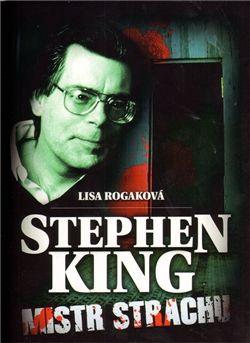 Lisa Rogak: Stephen King Mistr strachu cena od 94 Kč