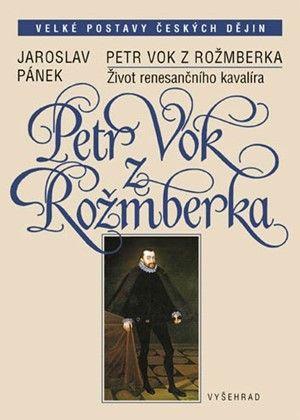 Jaroslav Pánek: Petr Vok z Rožmberka / Život renesančního kavalíra cena od 287 Kč