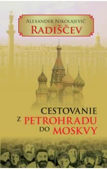 Alexander Nikolajevič Radiščev: Cestovanie z Petrohradu do Moskvy cena od 163 Kč