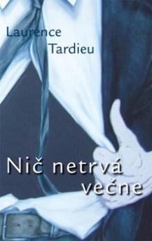 Laurence Tardieu: Nič netrvá večne cena od 113 Kč