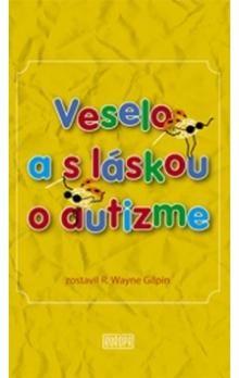 R. Wayne Gilpin: Veselo a s láskou o autizme cena od 146 Kč