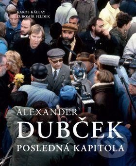 Ľubomír Feldek, Karol Kállay: Alexander Dubček - Posledná kapitola cena od 347 Kč