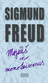 Sigmund Freud: Mojžiš a monoteizmus cena od 269 Kč